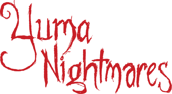 Yuma Nightmares